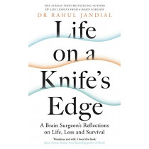 Life on a Knife's Edge: A Brain Surgeon's Reflections on Life, Loss and Survival by Dr Rahul Jandial, 9780241461822