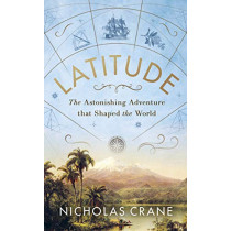 Latitude: The True Story of the World's First Scientific Expedition by Nick Crane, 9780241478349