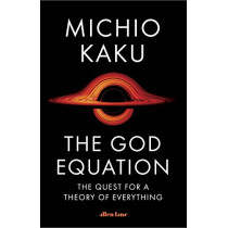 The God Equation: The Unfinished Quest for the Theory of Everything by Michio Kaku, 9780241483480