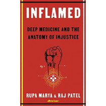 Inflamed: Deep Medicine and the Anatomy of Injustice by Rupa Marya, 9780241483619