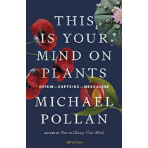 This Is Your Mind On Plants: Opium-Caffeine-Mescaline by Michael Pollan, 9780241519264