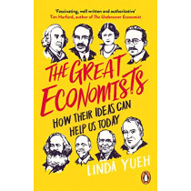 The Great Economists: How Their Ideas Can Help Us Today by Linda Yueh, 9780241974476