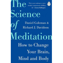 The Science of Meditation: How to Change Your Brain, Mind and Body by Daniel Goleman, 9780241975695