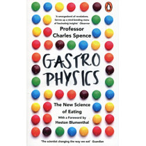 Gastrophysics: The New Science of Eating by Charles Spence, 9780241977743