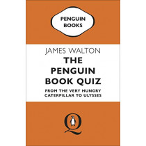 The Penguin Book Quiz: From The Very Hungry Caterpillar to Ulysses - The Perfect Gift! by James Walton, 9780241986035