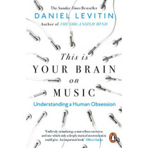 This is Your Brain on Music: Understanding a Human Obsession by Daniel Levitin, 9780241987353