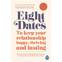 Eight Dates: To keep your relationship happy, thriving and lasting by Dr John Gottman, 9780241988350
