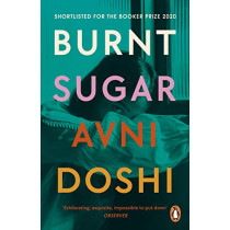 Burnt Sugar: Shortlisted for the Booker Prize 2020 by Avni Doshi, 9780241989142