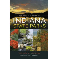 The Complete Guide to Indiana State Parks by Nathan D. Strange, 9780253025197