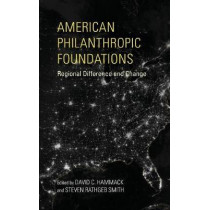 American Philanthropic Foundations: Regional Difference and Change by David C. Hammack, 9780253025326