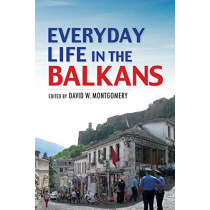 Everyday Life in the Balkans by David W. Montgomery, 9780253026170
