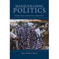 Masquerading Politics: Kinship, Gender, and Ethnicity in a Yoruba Town by John Thabiti Willis, 9780253031464