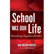 School Was Our Life: Remembering Progressive Education by Jane Roland Martin, 9780253033017