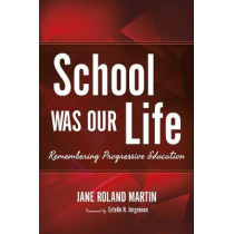 School Was Our Life: Remembering Progressive Education by Jane Roland Martin, 9780253033024