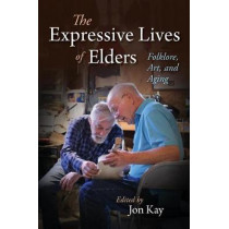 The Expressive Lives of Elders: Folklore, Art, and Aging by Jon Kay, 9780253037084