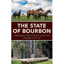 The State of Bourbon: Exploring the Spirit of Kentucky by Cameron M. Ludwick, 9780253037817