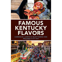 Famous Kentucky Flavors: Exploring the Commonwealth's Greatest Cuisines by Cameron M. Ludwick, 9780253039255
