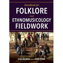 Handbook for Folklore and Ethnomusicology Fieldwork by Lisa Gilman, 9780253040251