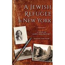 A Jewish Refugee in New York: Rivke Zilberg's Journal by Kadya Molodovsky, 9780253040756