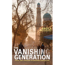 The Vanishing Generation: Faith and Uprising in Modern Uzbekistan by Bagila Bukharbayeva, 9780253040817