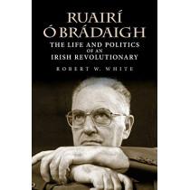 Ruairi O Bradaigh: The Life and Politics of an Irish Revolutionary by Robert W. White, 9780253048295
