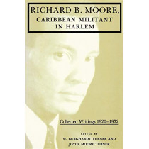 Richard B. Moore, Caribbean Militant in Harlem: Collected Writings 1920-1972 by W.B. Turner, 9780253207593