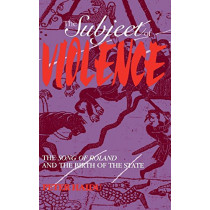 The Subject of Violence: The Song of Roland and the Birth of the State by Peter Haidu, 9780253305480