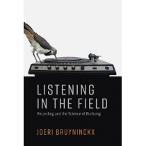 Listening in the Field: Recording and the Science of Birdsong by Joeri Bruyninckx, 9780262037624