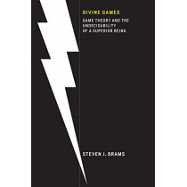 Divine Games: Game Theory and the Undecidability of a Superior Being by Steven J. Brams, 9780262038331