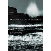 Energy at the End of the World: An Orkney Islands Saga by Laura Watts, 9780262038898