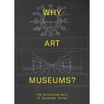 Why Art Museums?: The Unfinished Work of Alexander Dorner by Sarah Ganz Blythe, 9780262039147