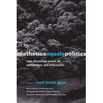 Aesthetics Equals Politics: New Discourses across Art, Architecture, and Philosophy by Mark Foster Gage, 9780262039437