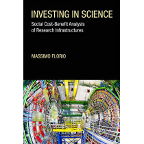 Investing in Science: Social Cost-Benefit Analysis of Research Infrastructures by Massimo Florio, 9780262043199