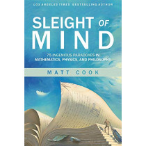 Sleight of Mind: 75 Ingenious Paradoxes in Mathematics, Physics, and Philosophy by Matt Cook, 9780262043465