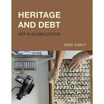 Heritage and Debt: Art in Globalization by David Joselit, 9780262043694