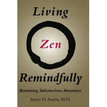 Living Zen Remindfully: Retraining Subconscious Awareness by James H. Austin, 9780262535328