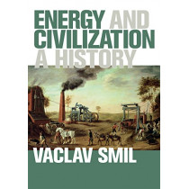 Energy and Civilization: A History by Vaclav Smil, 9780262536165