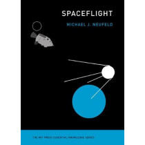 Spaceflight: A Concise History by Michael J. Neufeld, 9780262536332