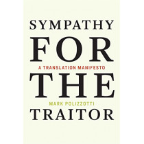 Sympathy for the Traitor: A Translation Manifesto by Mark Polizzotti, 9780262537025