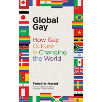 Global Gay: How Gay Culture Is Changing the World by Frederic Martel, 9780262537056