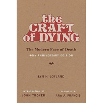 The Craft of Dying: The Modern Face of Death by Lyn H. Lofland, 9780262537346