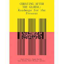 Curating After the Global: Roadmaps for the Present by Paul O'Neill, 9780262537902