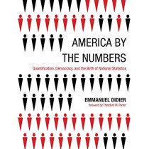 America by the Numbers: Quantification, Democracy, and the Birth of National Statistics by Emmanuel Didier, 9780262538374