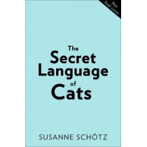 The Secret Language Of Cats: How to understand your cat for a better, happier relationship by Susanne Schoetz, 9780263267518