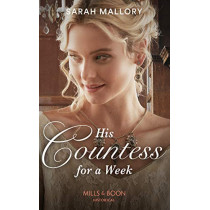 His Countess For A Week (Mills & Boon Historical) by Sarah Mallory, 9780263272819
