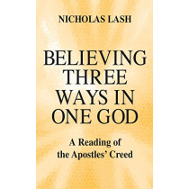 Believing Three Ways in One God: A Reading of the Apostles' Creed by Nicholas Lash, 9780268006921
