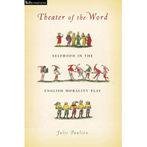 Theater of the Word: Selfhood in the English Morality Play by Julie Paulson, 9780268104627