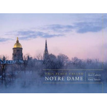 This Place Called Notre Dame by Matt Cashore, 9780268104818