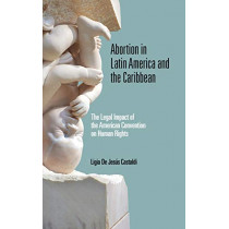 Abortion in Latin America and the Caribbean: The Legal Impact of the American Convention on Human Rights by Ligia De Jesus Castaldi, 9780268107659