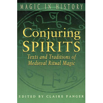 Conjuring Spirits: Texts and Traditions of Medieval Ritual Magic by Claire Fanger, 9780271025179